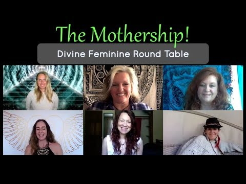 The Mothership! Divine Feminine Round Table
