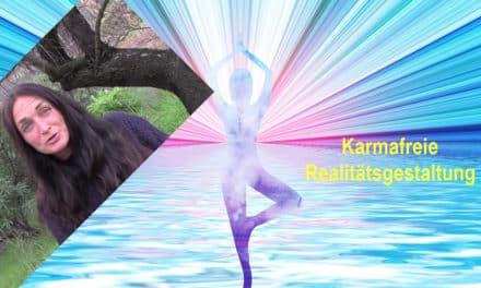 Karmafreie Realitätsgestaltung → Tun durch Sein statt Tun durch Wollen